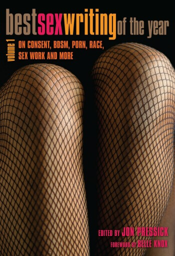 Best Sex Writing of the Year Volume 1 Cover. There are legs wearing fishnets on the cover. Subtitle: On Consent, BDSM, Porn, Race, Sex Work and More.
