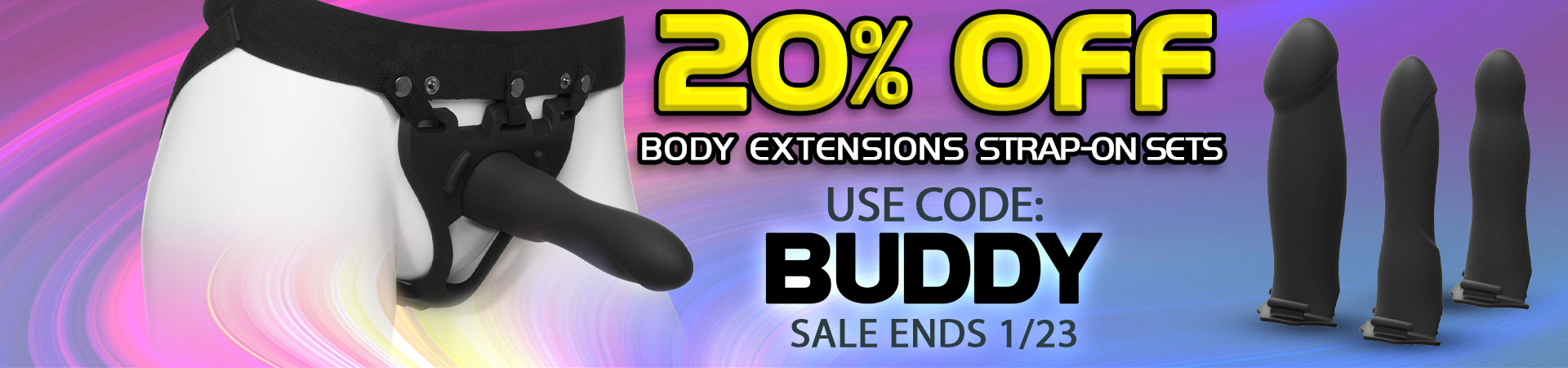 20% off body extensions strap on sets use code: BUDDY sale ends 1/23